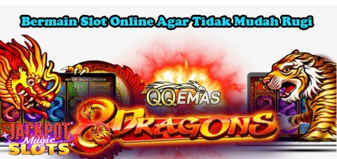 Bermain Slot Online Agar Tidak Mudah Rugi