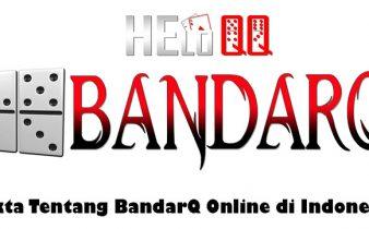 Fakta Tentang BandarQ Online di Indonesia