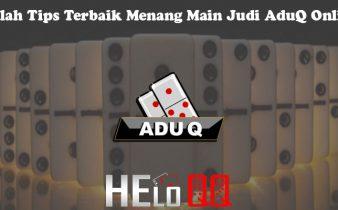 Inilah Tips Terbaik Menang Main Judi AduQ Online