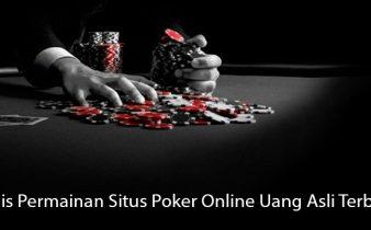Jenis Permainan Situs Poker Online Uang Asli Terbaik