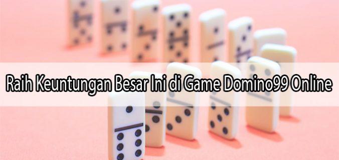 Raih Keuntungan Besar Ini di Game Domino99 Online